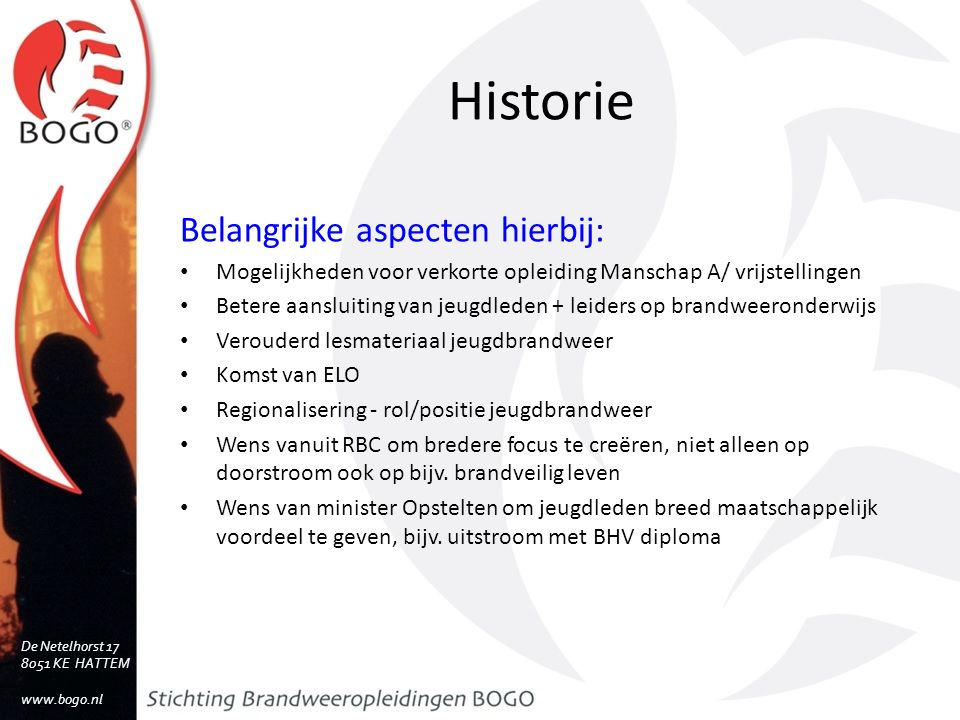 Cursus Jeugdbrandweerleider Vanaf september 2 groepen JBL BOGO en VRU Bekwame docenten De Netelhorst 17 8051 KE HATTEM www.bogo.nl