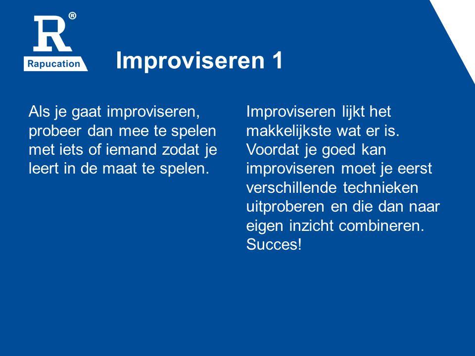 Improviseren 1 Als je gaat improviseren, probeer dan mee te spelen met iets of iemand zodat je leert in de maat te spelen. Improviseren lijkt het makk