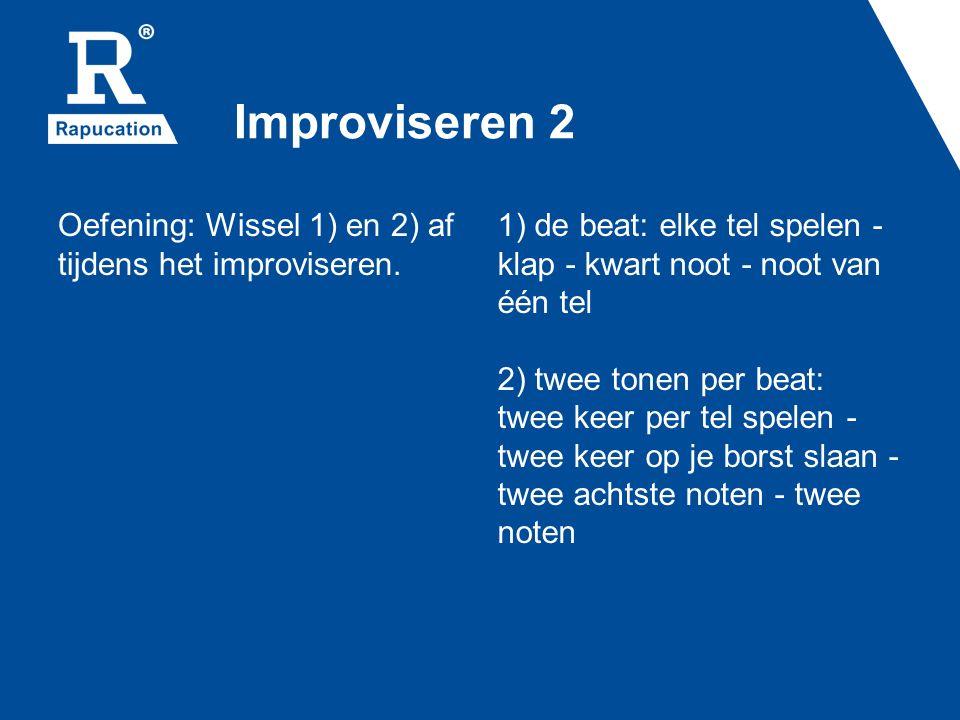 Improviseren 2 Oefening: Wissel 1) en 2) af tijdens het improviseren. 1) de beat: elke tel spelen - klap - kwart noot - noot van één tel 2) twee tonen