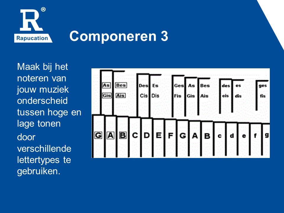 Componeren 3 Maak bij het noteren van jouw muziek onderscheid tussen hoge en lage tonen door verschillende lettertypes te gebruiken.