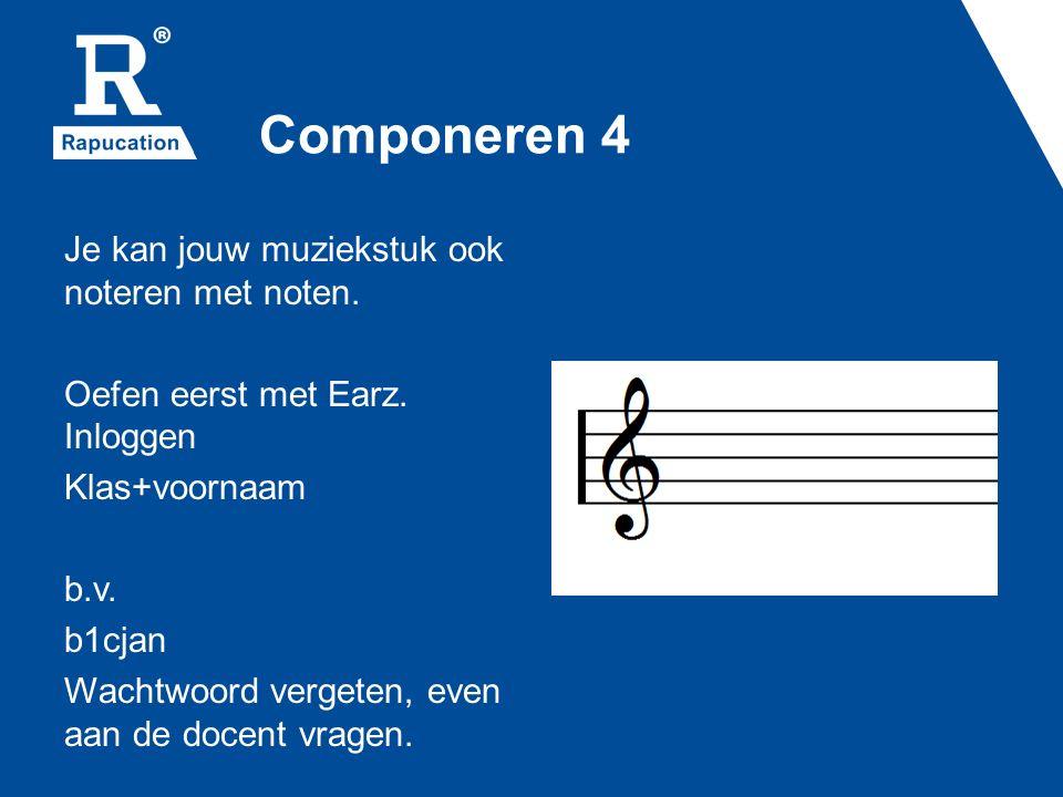 Componeren 4 Je kan jouw muziekstuk ook noteren met noten. Oefen eerst met Earz. Inloggen Klas+voornaam b.v. b1cjan Wachtwoord vergeten, even aan de d
