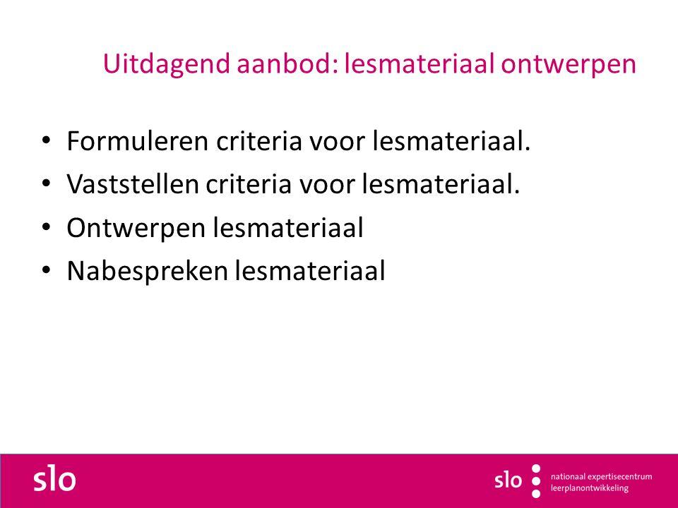 Uitdagend aanbod: lesmateriaal ontwerpen Formuleren criteria voor lesmateriaal.