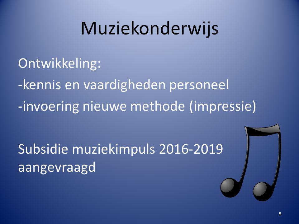 Muziekonderwijs Ontwikkeling: -kennis en vaardigheden personeel -invoering nieuwe methode (impressie) Subsidie muziekimpuls 2016-2019 aangevraagd 8