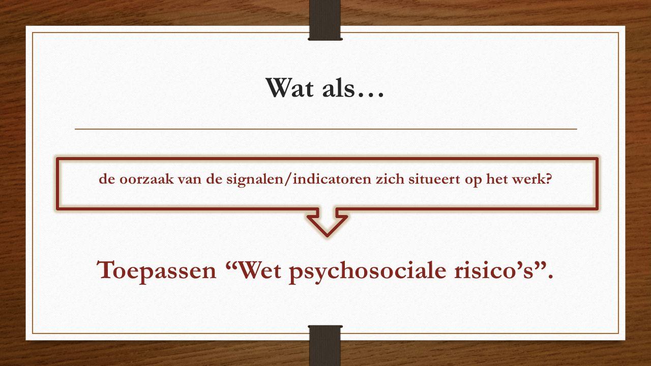 """Wat als… de oorzaak van de signalen/indicatoren zich situeert op het werk? Toepassen """"Wet psychosociale risico's""""."""