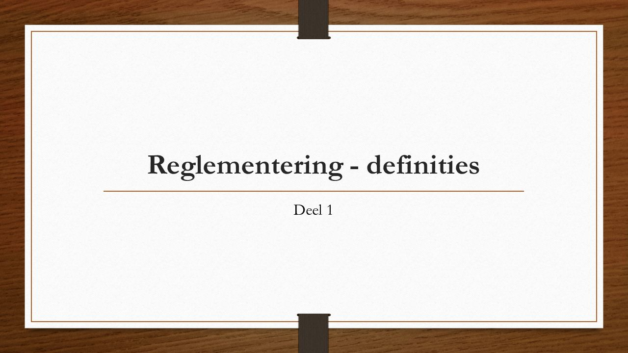 Reglementering - definities Deel 1