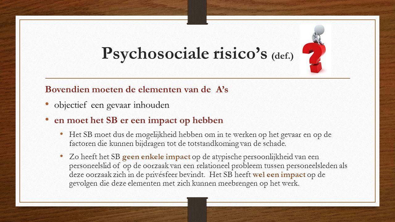 Psychosociale risico's (def.) Bovendien moeten de elementen van de A's objectief een gevaar inhouden en moet het SB er een impact op hebben Het SB moet dus de mogelijkheid hebben om in te werken op het gevaar en op de factoren die kunnen bijdragen tot de totstandkoming van de schade.