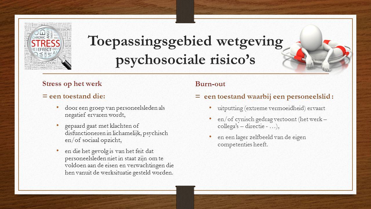 Toepassingsgebied wetgeving psychosociale risico's Stress op het werk = een toestand die: door een groep van personeelsleden als negatief ervaren word