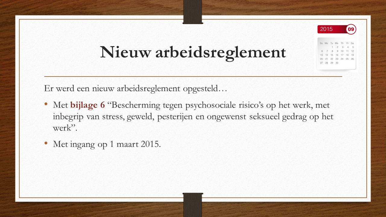 """Nieuw arbeidsreglement Er werd een nieuw arbeidsreglement opgesteld… Met bijlage 6 """"Bescherming tegen psychosociale risico's op het werk, met inbegrip"""