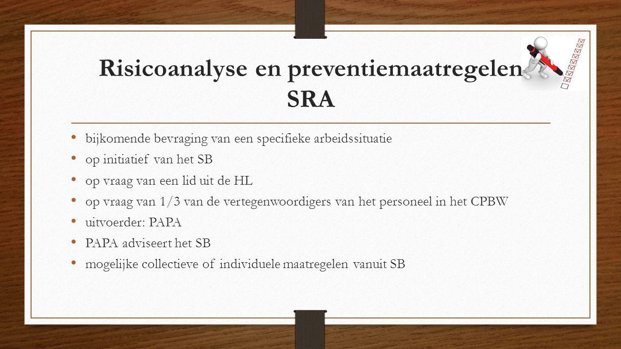 Risicoanalyse en preventiemaatregelen SRA bijkomende bevraging van een specifieke arbeidssituatie op initiatief van het SB op vraag van een lid uit de HL op vraag van 1/3 van de vertegenwoordigers van het personeel in het CPBW uitvoerder: PAPA PAPA adviseert het SB mogelijke collectieve of individuele maatregelen vanuit SB