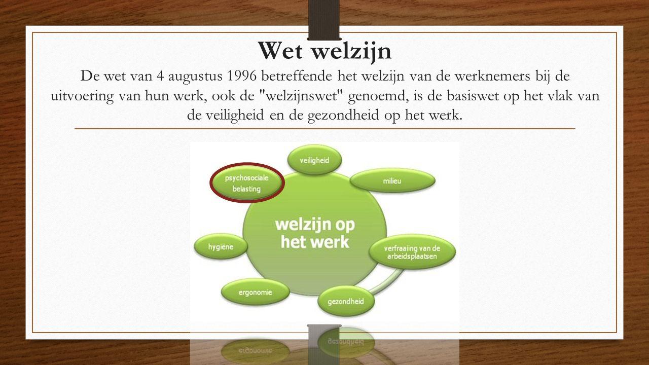 Wet welzijn De wet van 4 augustus 1996 betreffende het welzijn van de werknemers bij de uitvoering van hun werk, ook de