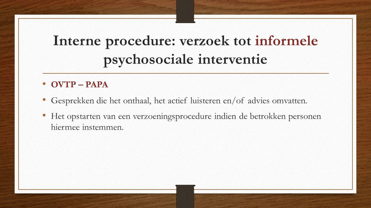 Interne procedure: verzoek tot informele psychosociale interventie OVTP – PAPA Gesprekken die het onthaal, het actief luisteren en/of advies omvatten.