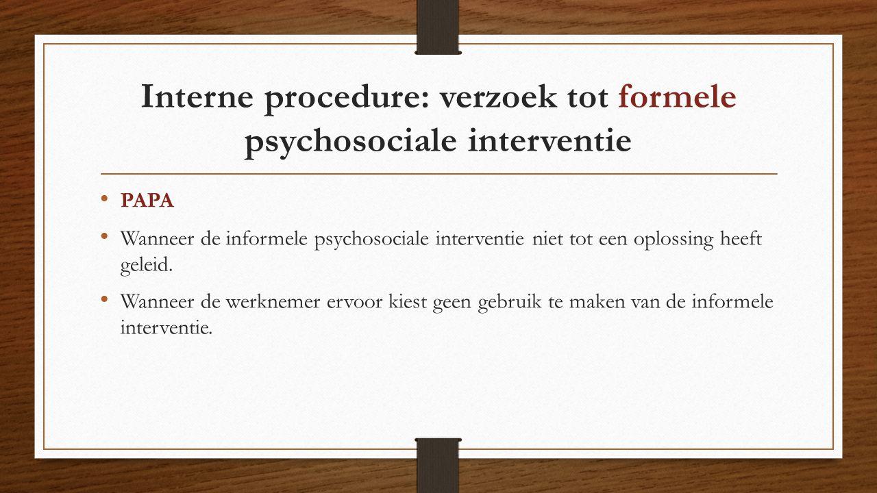 Interne procedure: verzoek tot formele psychosociale interventie PAPA Wanneer de informele psychosociale interventie niet tot een oplossing heeft gele