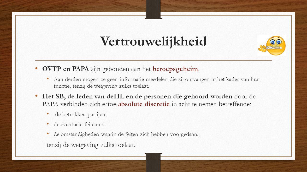 Vertrouwelijkheid OVTP en PAPA zijn gebonden aan het beroepsgeheim. Aan derden mogen ze geen informatie meedelen die zij ontvangen in het kader van hu