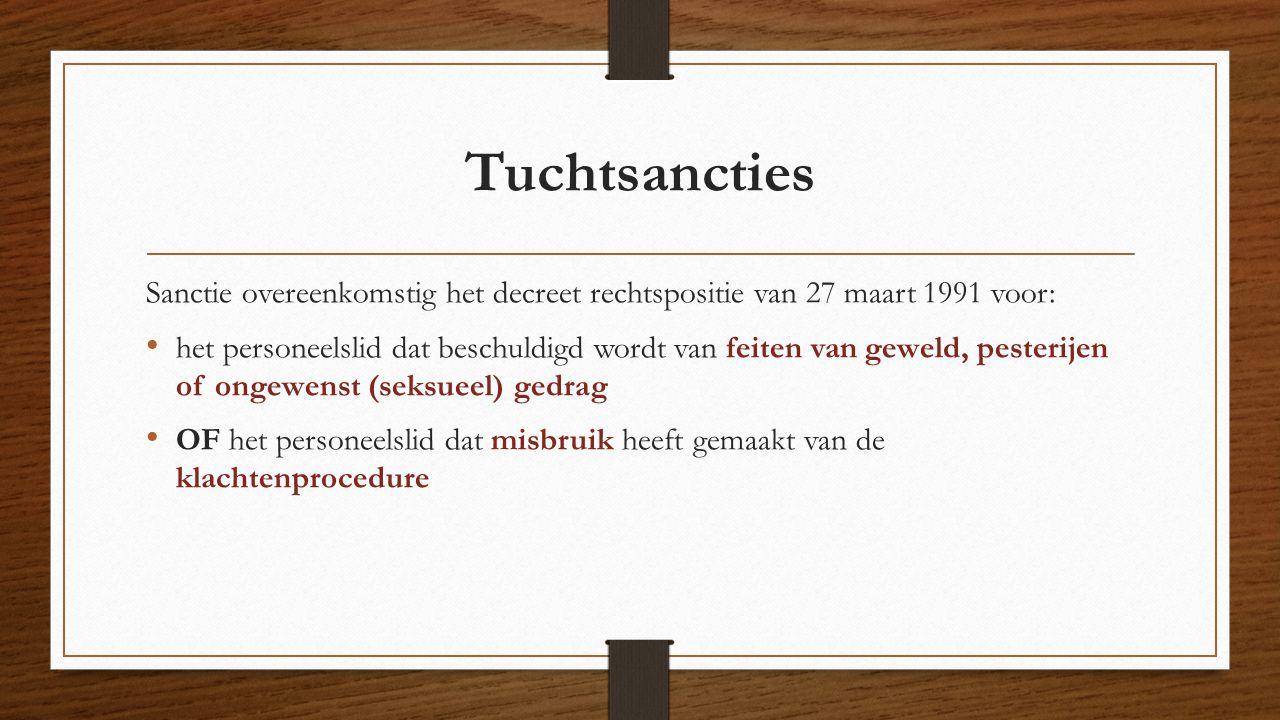 Tuchtsancties Sanctie overeenkomstig het decreet rechtspositie van 27 maart 1991 voor: het personeelslid dat beschuldigd wordt van feiten van geweld,