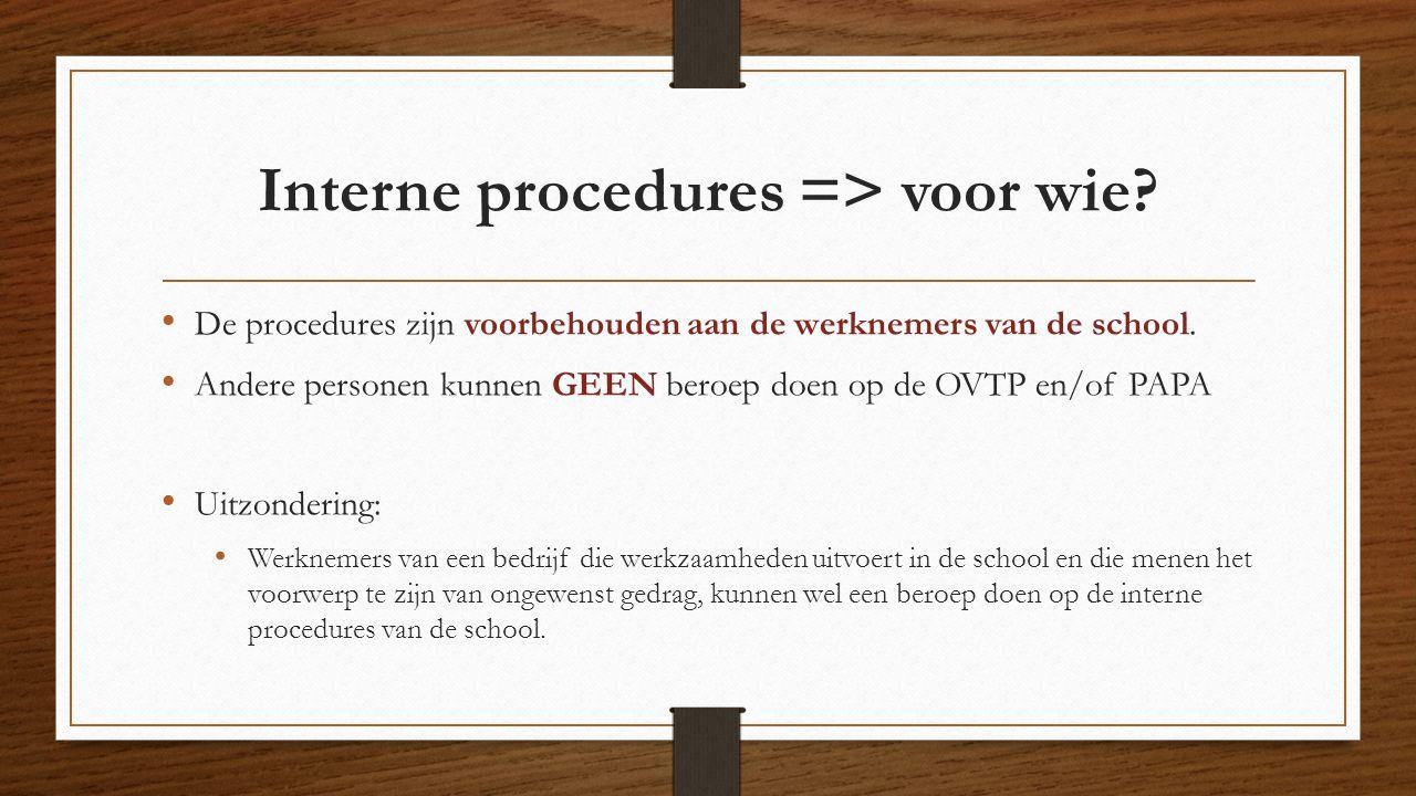 Interne procedures => voor wie? De procedures zijn voorbehouden aan de werknemers van de school. Andere personen kunnen GEEN beroep doen op de OVTP en