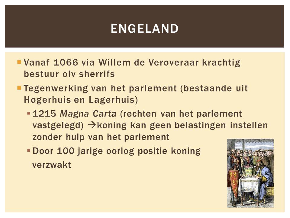  Vanaf 1066 via Willem de Veroveraar krachtig bestuur olv sherrifs  Tegenwerking van het parlement (bestaande uit Hogerhuis en Lagerhuis)  1215 Mag