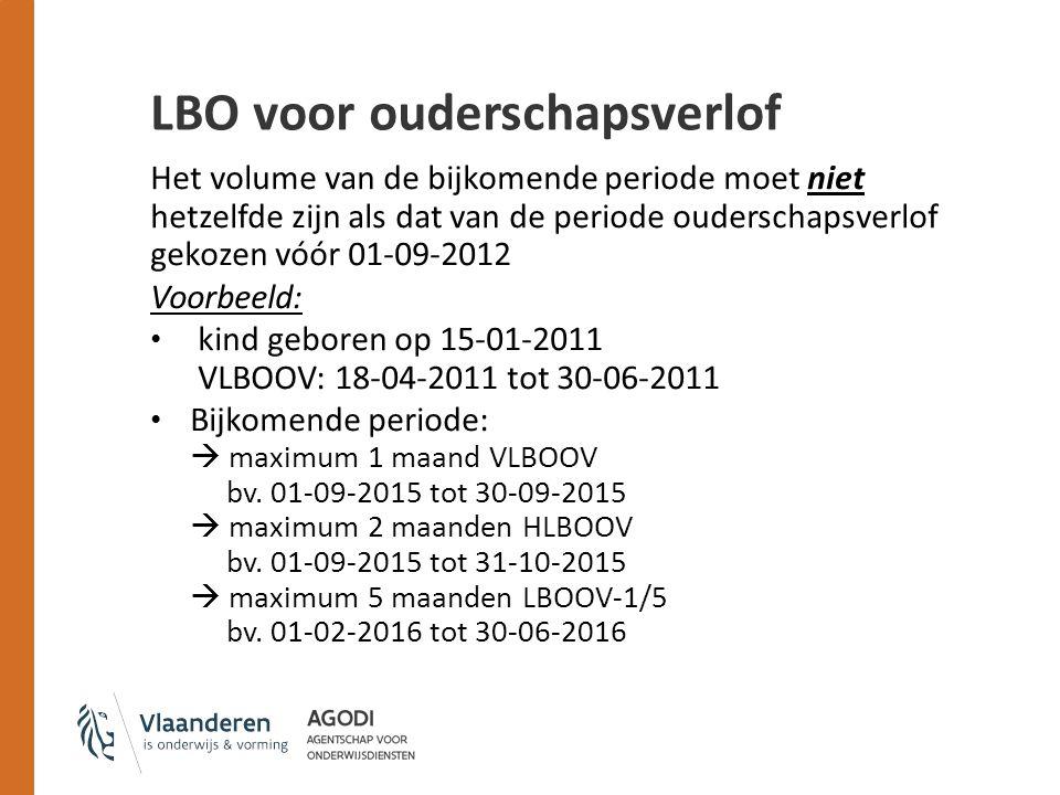 LBO voor ouderschapsverlof Het volume van de bijkomende periode moet niet hetzelfde zijn als dat van de periode ouderschapsverlof gekozen vóór 01-09-2012 Voorbeeld: kind geboren op 15-01-2011 VLBOOV: 18-04-2011 tot 30-06-2011 Bijkomende periode:  maximum 1 maand VLBOOV bv.