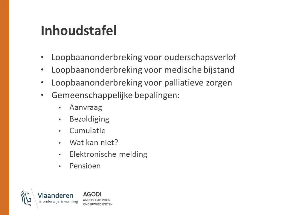 Inhoudstafel Loopbaanonderbreking voor ouderschapsverlof Loopbaanonderbreking voor medische bijstand Loopbaanonderbreking voor palliatieve zorgen Gemeenschappelijke bepalingen: Aanvraag Bezoldiging Cumulatie Wat kan niet.