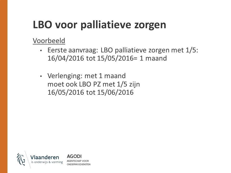 LBO voor palliatieve zorgen Voorbeeld Eerste aanvraag: LBO palliatieve zorgen met 1/5: 16/04/2016 tot 15/05/2016= 1 maand Verlenging: met 1 maand moet ook LBO PZ met 1/5 zijn 16/05/2016 tot 15/06/2016