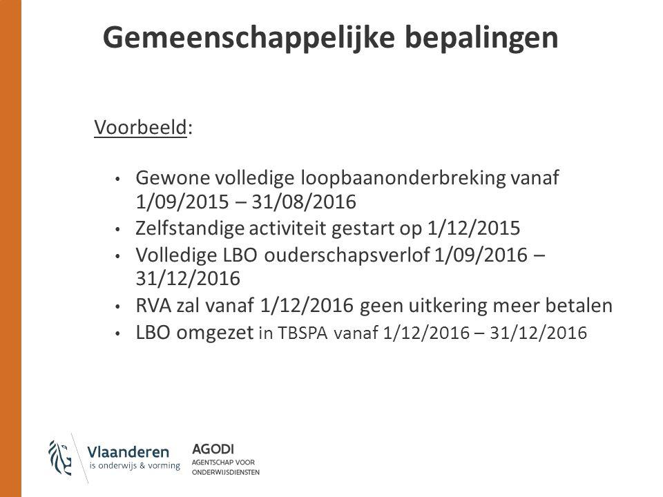 Voorbeeld: Gewone volledige loopbaanonderbreking vanaf 1/09/2015 – 31/08/2016 Zelfstandige activiteit gestart op 1/12/2015 Volledige LBO ouderschapsverlof 1/09/2016 – 31/12/2016 RVA zal vanaf 1/12/2016 geen uitkering meer betalen LBO omgezet in TBSPA vanaf 1/12/2016 – 31/12/2016 Gemeenschappelijke bepalingen