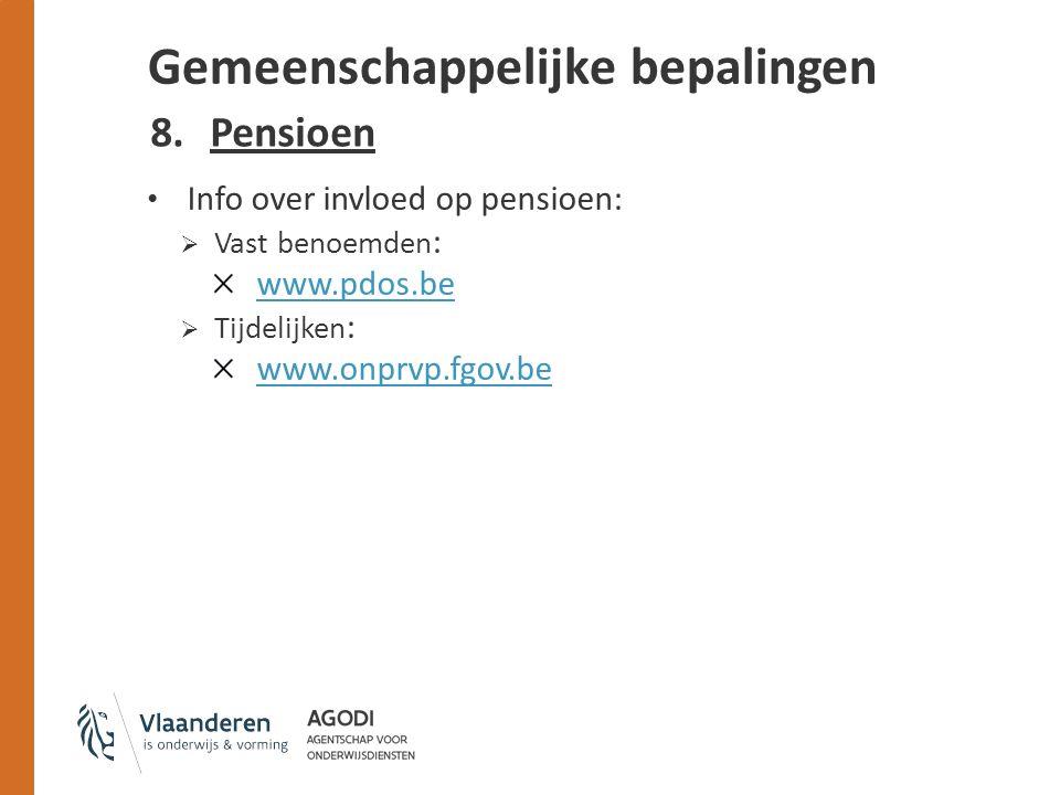 8.Pensioen Info over invloed op pensioen:  Vast benoemden : www.pdos.be  Tijdelijken : www.onprvp.fgov.be Gemeenschappelijke bepalingen