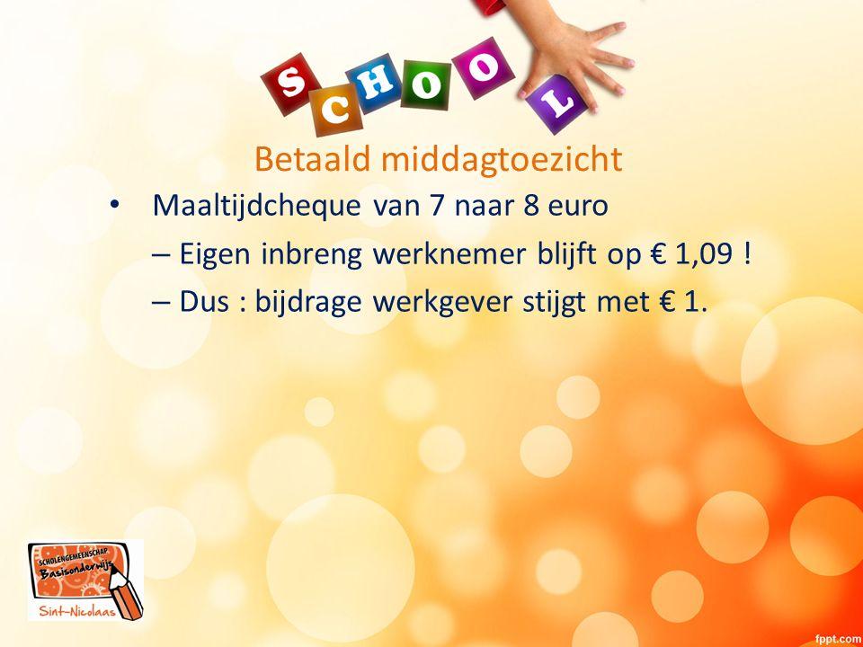 Betaald middagtoezicht Maaltijdcheque van 7 naar 8 euro – Eigen inbreng werknemer blijft op € 1,09 .