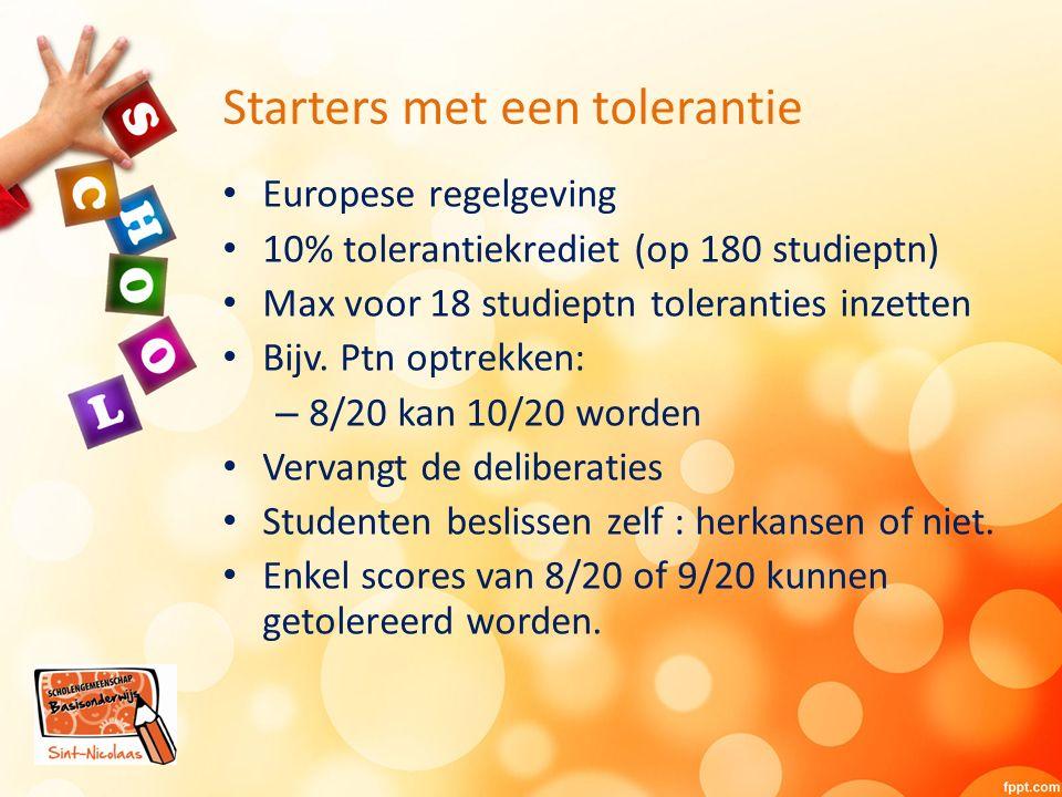 Starters met een tolerantie Europese regelgeving 10% tolerantiekrediet (op 180 studieptn) Max voor 18 studieptn toleranties inzetten Bijv.