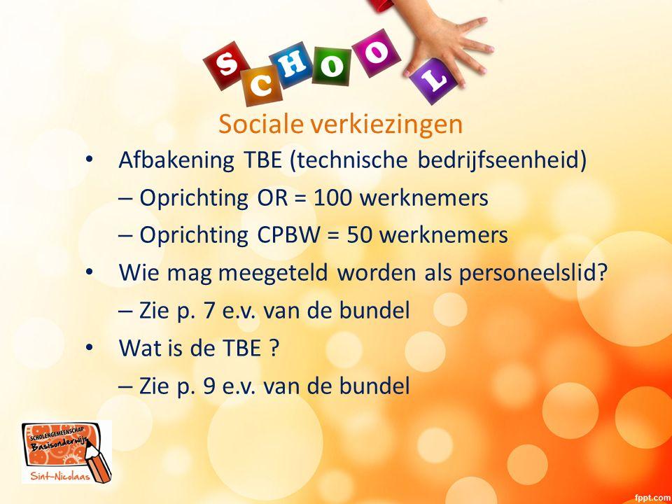 Sociale verkiezingen Afbakening TBE (technische bedrijfseenheid) – Oprichting OR = 100 werknemers – Oprichting CPBW = 50 werknemers Wie mag meegeteld worden als personeelslid.