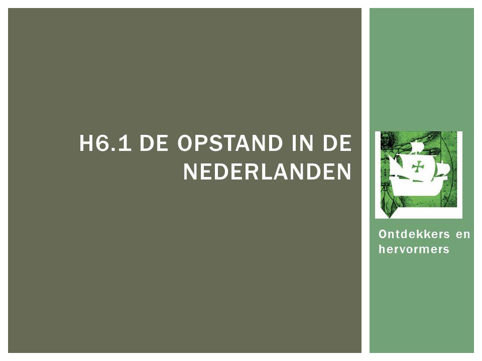 Ontdekkers en hervormers H6.1 DE OPSTAND IN DE NEDERLANDEN