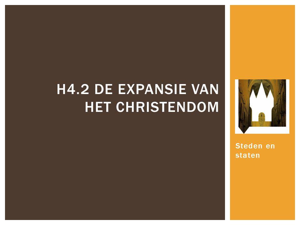 Steden en staten H4.2 DE EXPANSIE VAN HET CHRISTENDOM