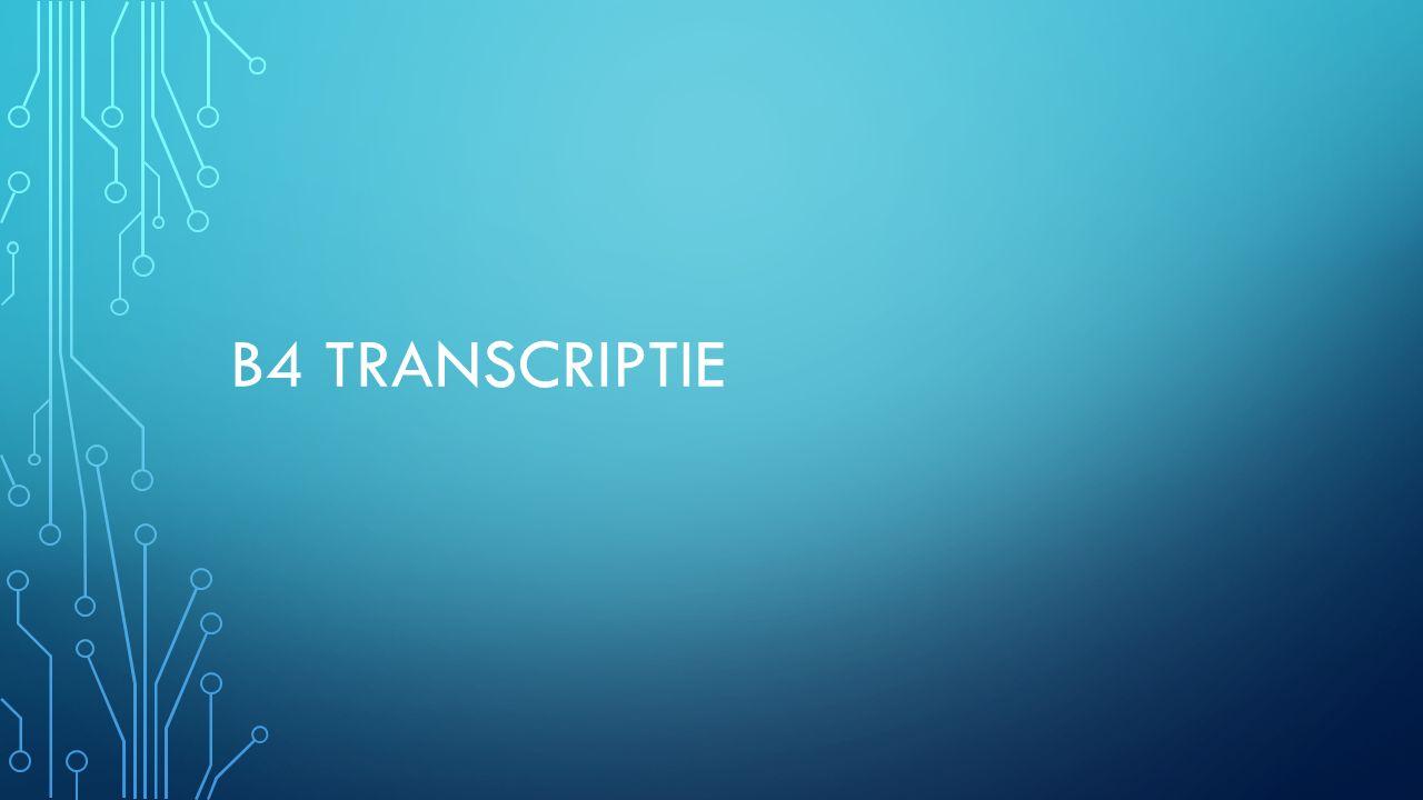 DEZE LES Uitleg B4 Transcriptie Nakijken opdrachten B3 Opdrachten maken B4