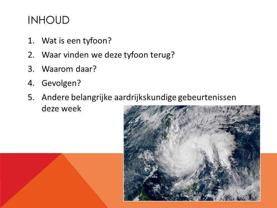 INHOUD 1.Wat is een tyfoon.2.Waar vinden we deze tyfoon terug.