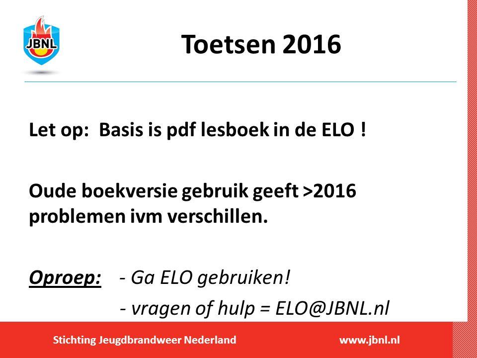 Stichting Jeugdbrandweer Nederlandwww.jbnl.nl Toetsen 2016 Let op: Basis is pdf lesboek in de ELO ! Oude boekversie gebruik geeft >2016 problemen ivm
