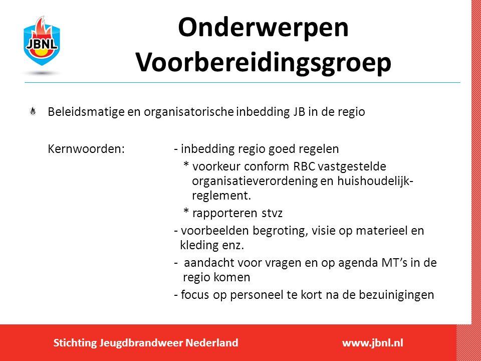 Stichting Jeugdbrandweer Nederlandwww.jbnl.nl Onderwerpen Voorbereidingsgroep Beleidsmatige en organisatorische inbedding JB in de regio Kernwoorden:-