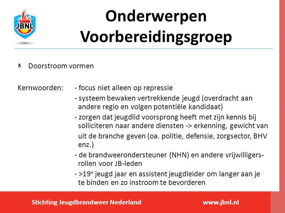 Stichting Jeugdbrandweer Nederlandwww.jbnl.nl Onderwerpen Voorbereidingsgroep Doorstroom vormen Kernwoorden:- focus niet alleen op repressie - systeem