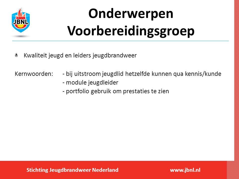 Stichting Jeugdbrandweer Nederlandwww.jbnl.nl Onderwerpen Voorbereidingsgroep Kwaliteit jeugd en leiders jeugdbrandweer Kernwoorden:- bij uitstroom je