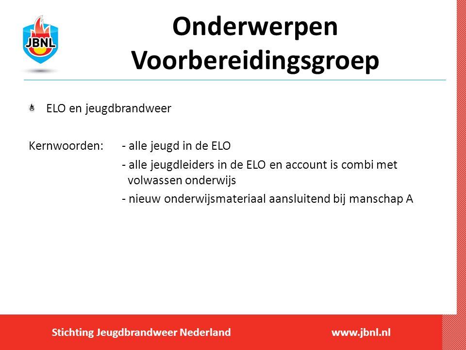 Stichting Jeugdbrandweer Nederlandwww.jbnl.nl Onderwerpen Voorbereidingsgroep ELO en jeugdbrandweer Kernwoorden:- alle jeugd in de ELO - alle jeugdlei