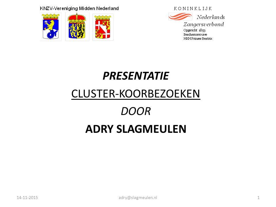 PRESENTATIE CLUSTER-KOORBEZOEKEN DOOR ADRY SLAGMEULEN 14-11-2015adry@slagmeulen.nl1