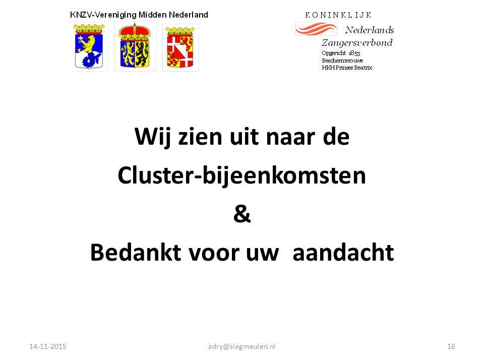 Wij zien uit naar de Cluster-bijeenkomsten & Bedankt voor uw aandacht 14-11-2015adry@slagmeulen.nl16