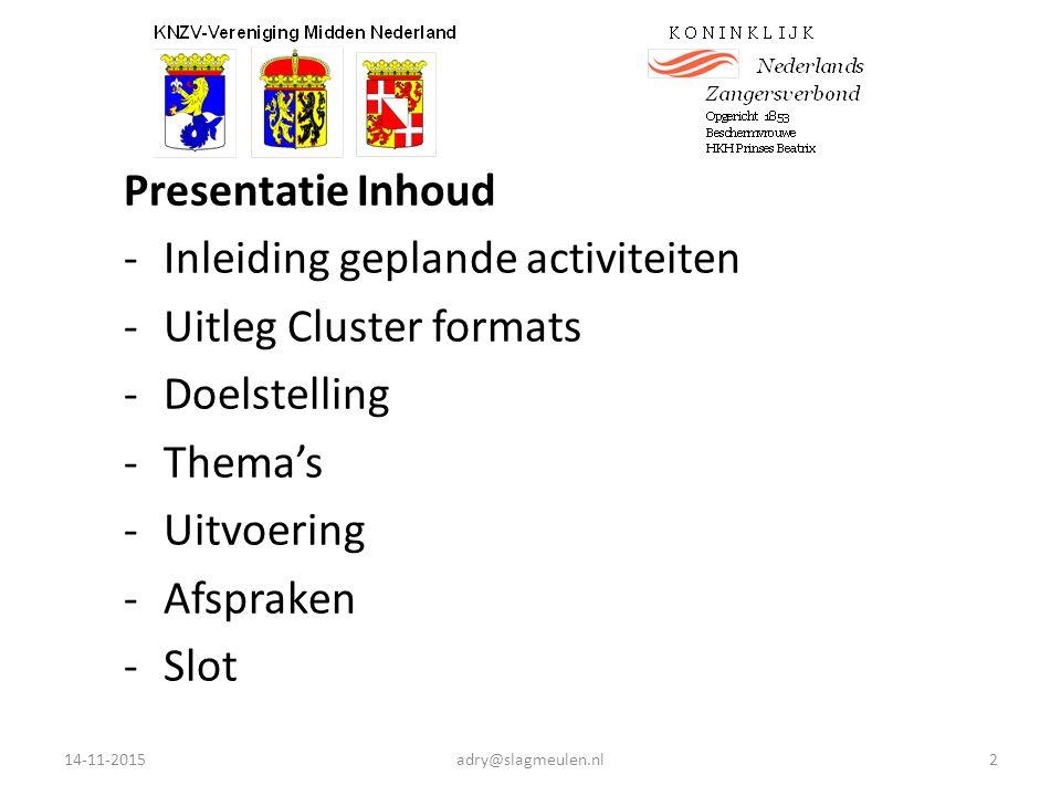 Presentatie Inhoud -Inleiding geplande activiteiten -Uitleg Cluster formats -Doelstelling -Thema's -Uitvoering -Afspraken -Slot 14-11-2015adry@slagmeulen.nl2
