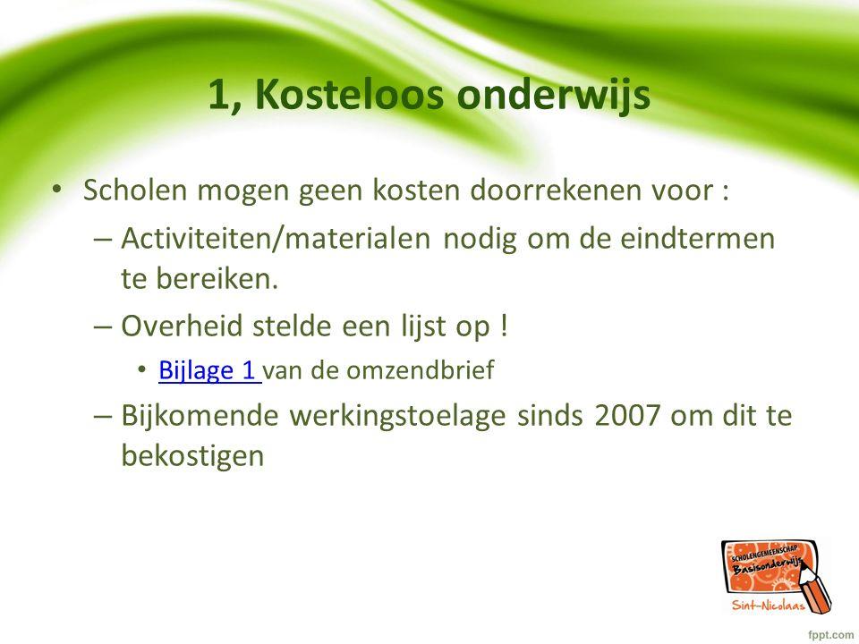 1, Kosteloos onderwijs Scholen mogen geen kosten doorrekenen voor : – Activiteiten/materialen nodig om de eindtermen te bereiken. – Overheid stelde ee