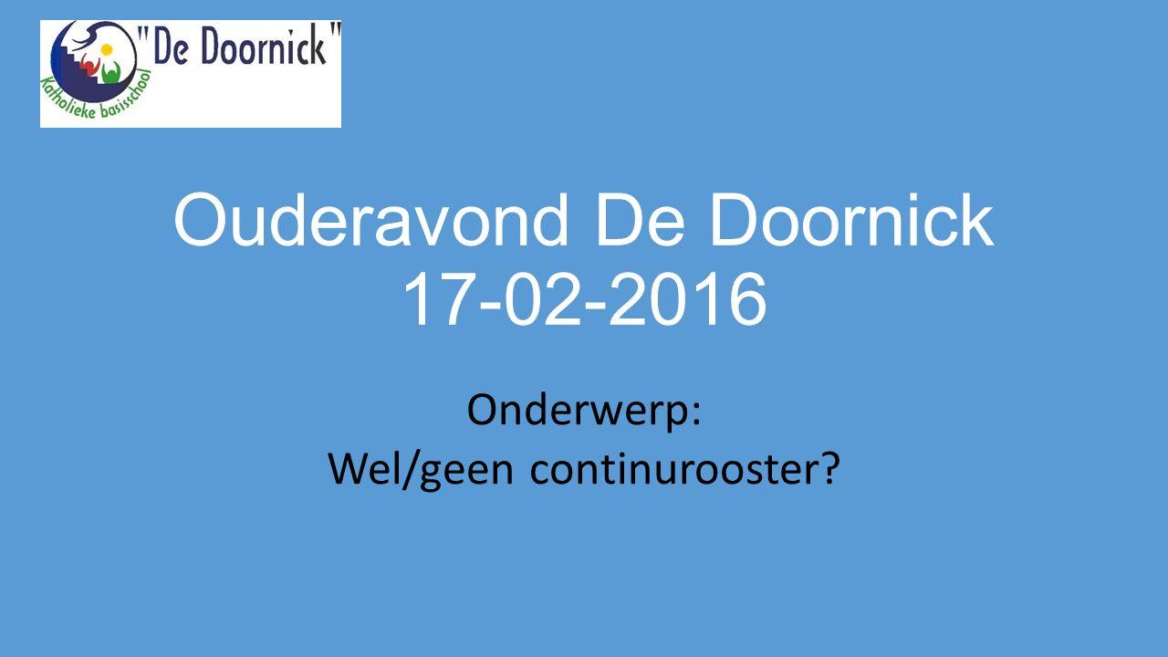 Ouderavond De Doornick 17-02-2016 Onderwerp: Wel/geen continurooster