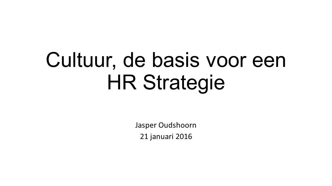 Cultuur, de basis voor een HR Strategie Jasper Oudshoorn 21 januari 2016