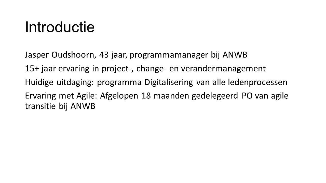 Introductie Jasper Oudshoorn, 43 jaar, programmamanager bij ANWB 15+ jaar ervaring in project-, change- en verandermanagement Huidige uitdaging: programma Digitalisering van alle ledenprocessen Ervaring met Agile: Afgelopen 18 maanden gedelegeerd PO van agile transitie bij ANWB