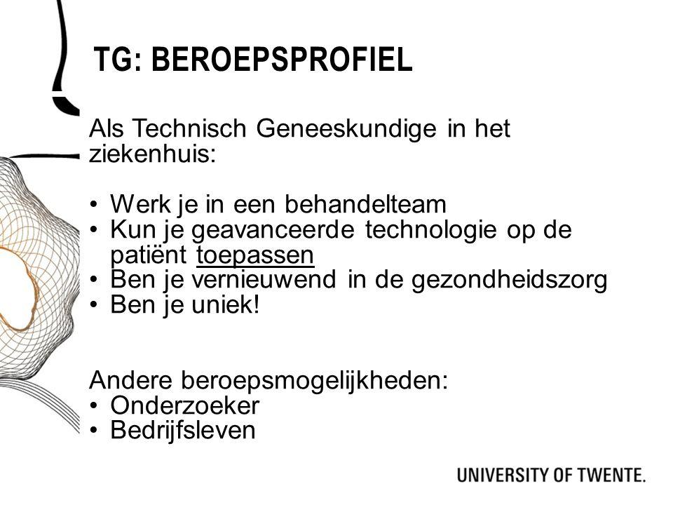 TG: BEROEPSPROFIEL Als Technisch Geneeskundige in het ziekenhuis: Werk je in een behandelteam Kun je geavanceerde technologie op de patiënt toepassen
