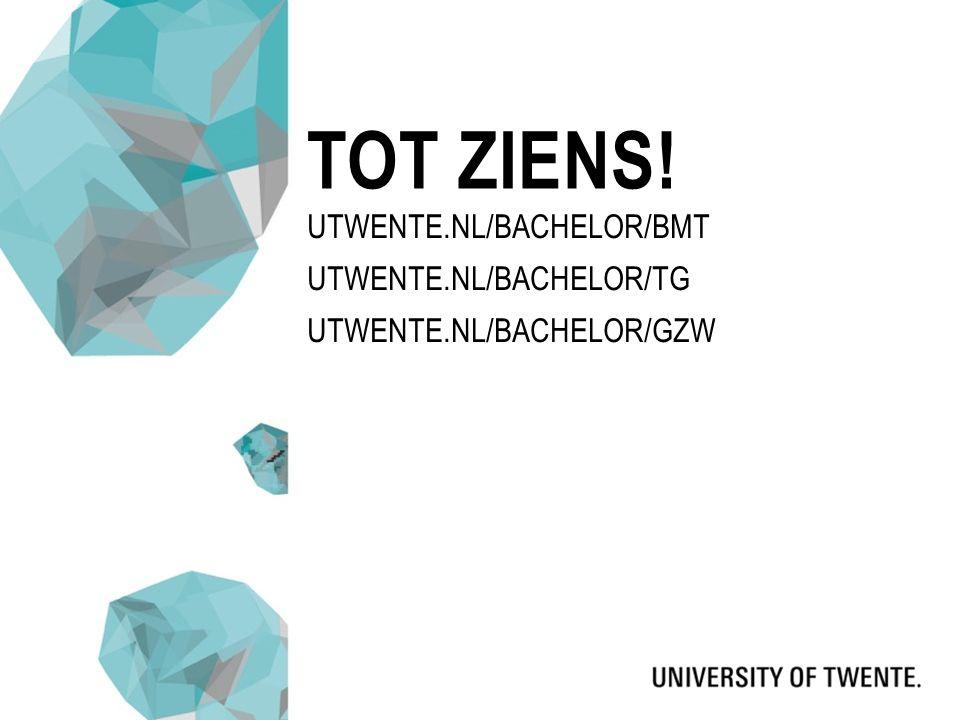 UTWENTE.NL/BACHELOR/BMT UTWENTE.NL/BACHELOR/TG UTWENTE.NL/BACHELOR/GZW TOT ZIENS!
