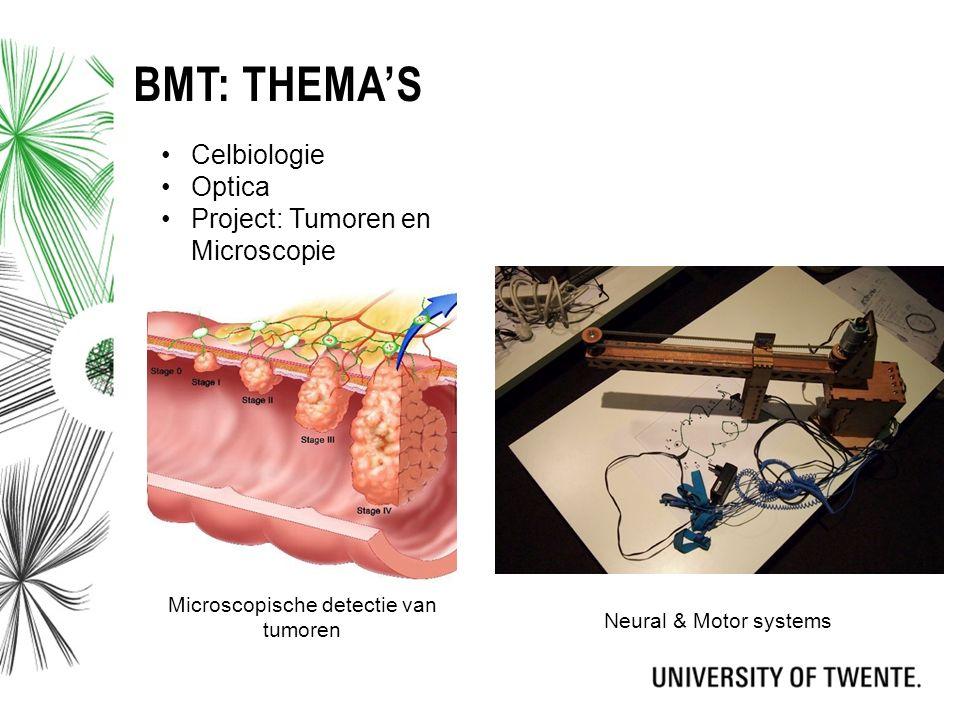 BMT: THEMA'S Celbiologie Optica Project: Tumoren en Microscopie Microscopische detectie van tumoren Neural & Motor systems