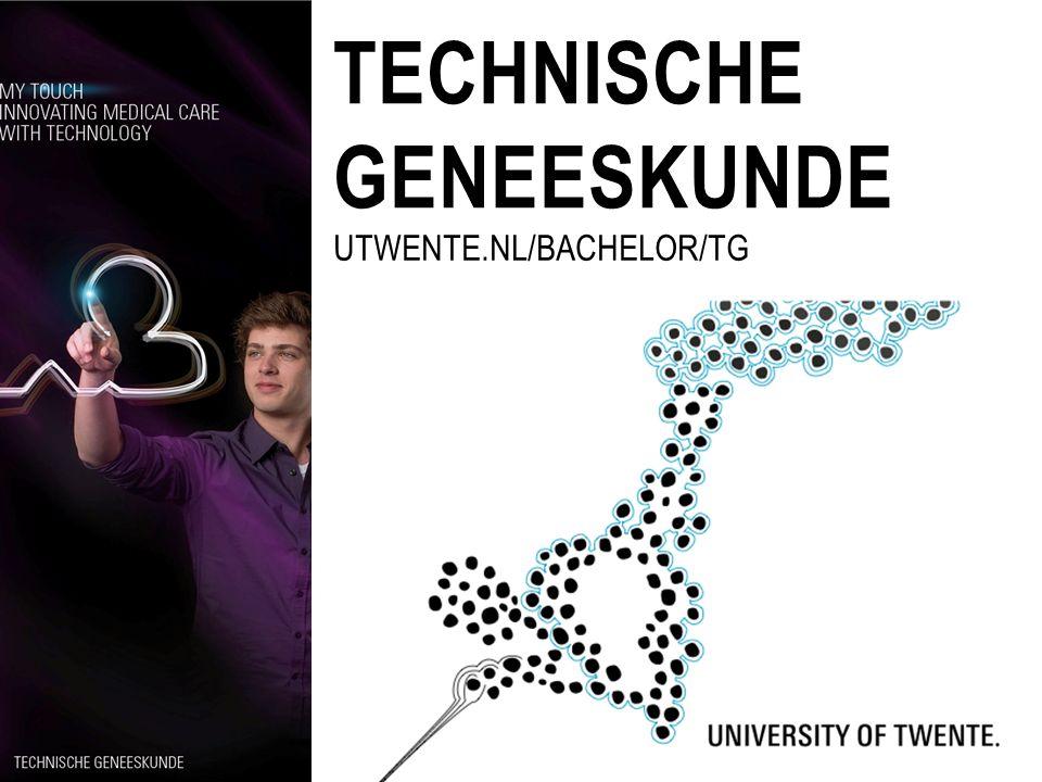 TECHNISCHE GENEESKUNDE UTWENTE.NL/BACHELOR/TG
