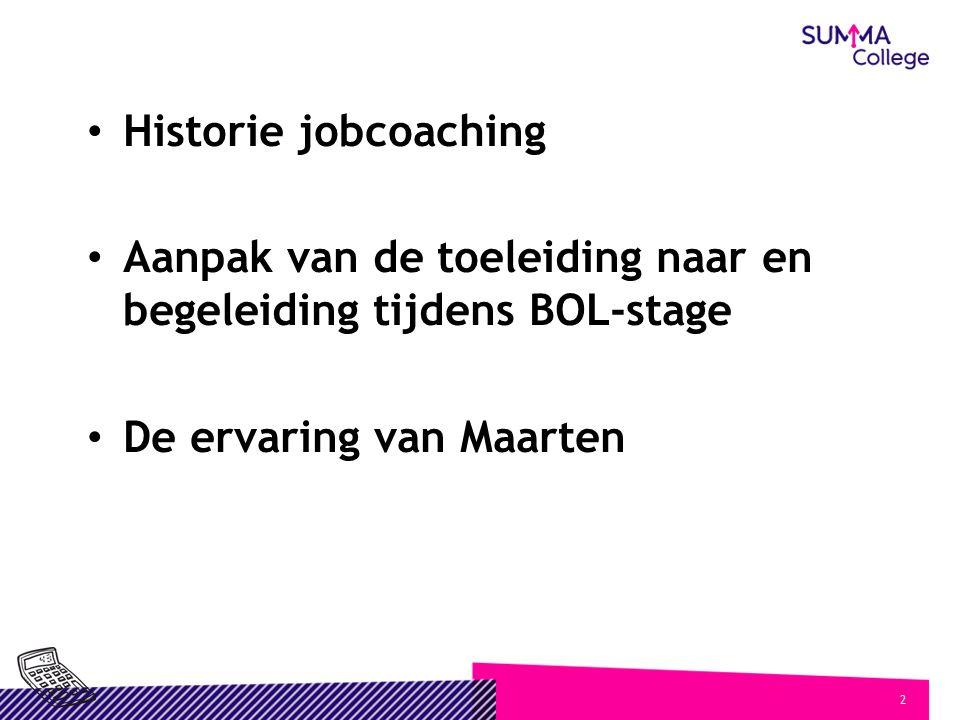 2 Historie jobcoaching Aanpak van de toeleiding naar en begeleiding tijdens BOL-stage De ervaring van Maarten