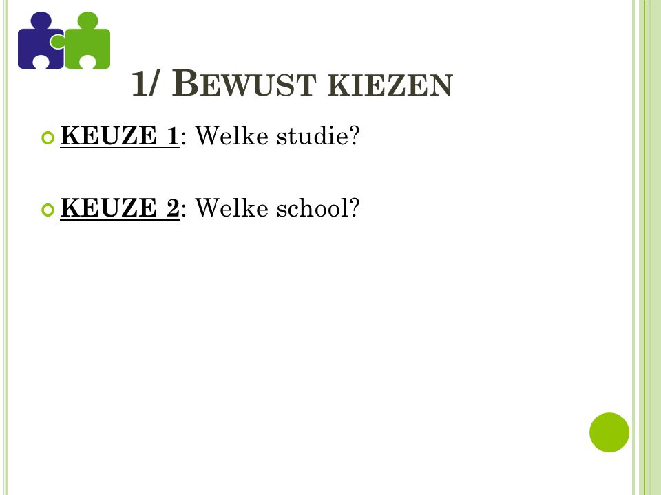 1/ B EWUST KIEZEN KEUZE 1 : Welke studie KEUZE 2 : Welke school